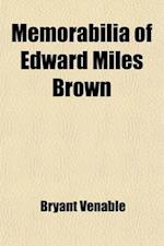 Memorabilia of Edward Miles Brown af Bryant Venable
