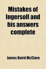 Mistakes of Ingersoll and His Answers Complete af James Baird Mcclure