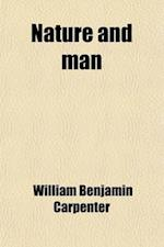 Nature and Man; Essays Scientific and Philosophical af William Benjamin Carpenter