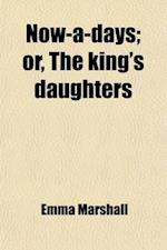Now-A-Days; Or, King's Daughters af Emma Marshall