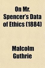 On Mr. Spencer's Data of Ethics af Malcolm Guthrie