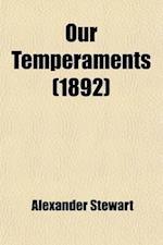 Our Temperaments; A Popular Outline af Alexander Stewart
