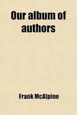 Our Album of Authors; A Cyclopedia of Popular Literary People, af Frank Mcalpine