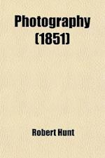 Photography; A Treatise on the Chemical Changes Produced by Solar Radiation, and the Production of Pictures from Nature, by the Daguerreotype, Calotyp af Robert Hunt