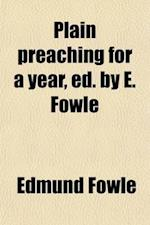 Plain Preaching for a Year, Ed. by E. Fowle af Edmund Fowle