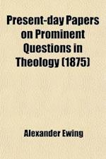 Present-Day Papers on Prominent Questions in Theology af Alexander Ewing
