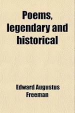 Poems, Legendary and Historical af Edward Augustus Freeman