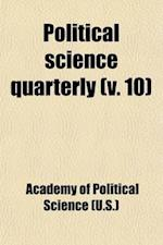 Political Science Quarterly (Volume 10) af U S Academy of Political Science, Academy Of Political Science