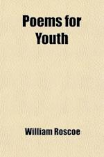 Poems for Youth (Volume 1-2) af William Roscoe