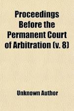 Proceedings Before the Permanent Court of Arbitration (Volume 8)