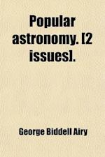 Popular Astronomy. [2 Issues] af George Biddell Airy