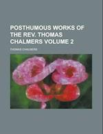 Posthumous Works of the REV. Thomas Chalmers Volume 2 af Thomas Chalmers