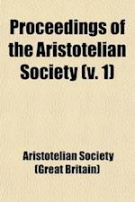 Proceedings of the Aristotelian Society (Volume 1) af Great Britain Aristotelian Society, Aristotelian Society