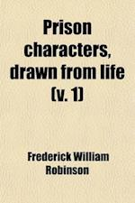 Prison Characters, Drawn from Life (Volume 1); With Suggestions for Prison Government af Frederick William Robinson