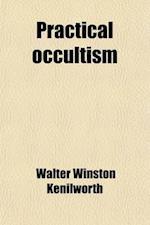 Practical Occultism af Walter Winston Kenilworth