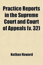 Practice Reports in the Supreme Court and Court of Appeals (Volume 32) af Nathan Howard