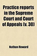 Practice Reports in the Supreme Court and Court of Appeals (Volume 30) af Nathan Howard