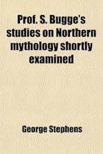 Prof. S. Bugge's Studies on Northern Mythology Shortly Examined af George Stephens