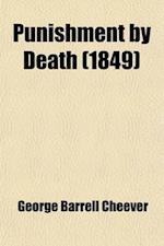 Punishment by Death; Its Authority and Expediency af George Barrell Cheever