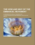 The How and Why of the Emmanuel Movement; A Hand-Book on Pscho-Therapeutics af Thomas Parker Boyd