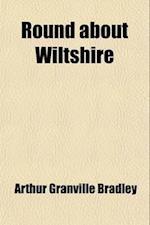 Round about Wiltshire af Arthur Granville Bradley