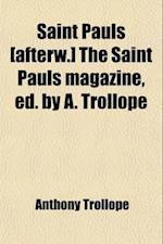 Saint Pauls [Afterw.] the Saint Pauls Magazine, Ed. by A. Trollope
