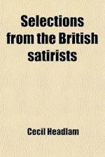Selections from the British Satirists; With an Introductory Essay by Cecil Headlam