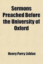 Sermons Preached Before the University of Oxford af Henry Parry Liddon