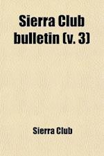 Sierra Club Bulletin (Volume 3) af Sierra Club