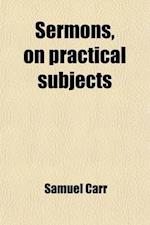 Sermons, on Practical Subjects Volume 2 af Samuel Carr