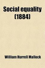Social Equality; A Short Study in a Missing Science af William Hurrell Mallock