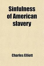 Sinfulness of American Slavery (Volume 1); Proved from Its Evil Sources Its Unjustice Its Wrongs Its Contrariety to Many Scriptual Commands, Prohibiti af Charles Elliott