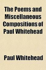 The Poems and Miscellaneous Compositions of Paul Whitehead af Paul Whitehead