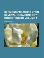 Sermons Preached Upon Several Occasions by Robert South Volume 4 af Robert South