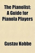 The Pianolist; A Guide for Pianola Players af Gustav Kobbe, Gustav Kobb