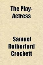 The Play-Actress af S. R. Crockett, Samuel Rutherford Crockett