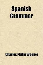 Spanish Grammar; By Charles Philip Wagner af Charles Philip Wagner