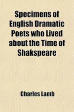 Specimens of English Dramatic Poets Who Lived about the Time of Shakspeare; With Notes