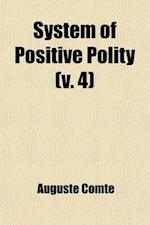 System of Positive Polity Volume 4; Theory of the Future of Man, with an Appendix Consisting of Early Essays on Social Philosophy af Auguste Comte