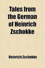 Tales from the German of Heinrich Zschokke Volume 1-2 af Heinrich Zschokke