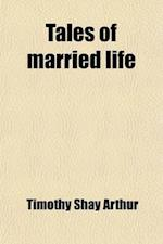 Tales of Married Life af T. S. Arthur, Timothy Shay Arthur