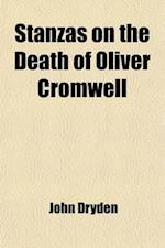 Stanzas on the Death of Oliver Cromwell; Astraea Redux Annus Mirabilis Absalom and Achitophel Religio Laici the Hind and the Panther