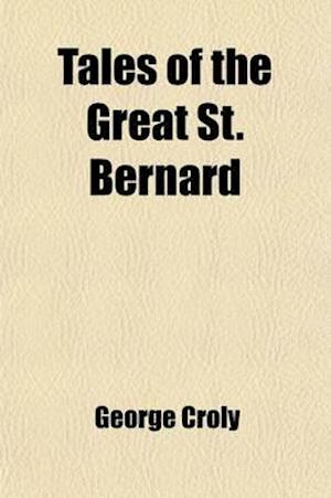 Bog, paperback Tales of the Great St. Bernard Volume 1; The Squire's Tale the Woes of Wealth. the Wallachian's Tale Hebe af George Croly