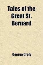 Tales of the Great St. Bernard Volume 1; The Squire's Tale the Woes of Wealth. the Wallachian's Tale Hebe af George Croly