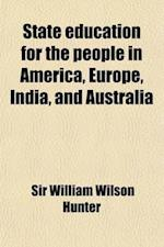 State Education for the People in America, Europe, India, and Australia; With Papers on the Education of Women, Technical Instruction, and Payment by af William Wilson Hunter