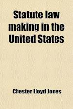 Statute Law Making in the United States af Chester Lloyd Jones