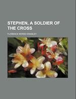 Stephen, a Soldier of the Cross af Florence Morse Kingsley