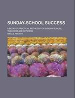 Sunday-School Success; A Book of Practical Methods for Sunday-School Teachers and Officers af Amos Russel Wells