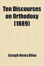 Ten Discourses on Orthodoxy af Joseph Henry Allen