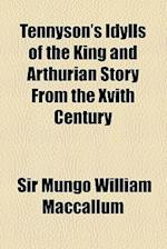 Tennyson's Idylls of the King and Arthurian Story from the Xvith Century af Mungo William Maccallum, Mungo William Maccallum